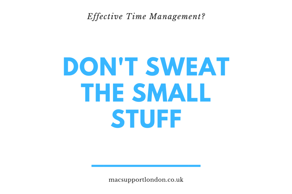 For effective time management, don't sweat the small stuff